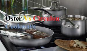 Oster Vs Circulon Cookware: What is Best Cookware Brands?